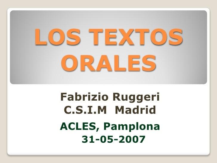 LOS TEXTOS   ORALES  Fabrizio Ruggeri   C.S.I.M Madrid  ACLES, Pamplona     31-05-2007