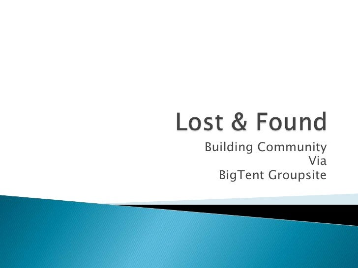 Lost & Found<br />Building Community<br />Via <br />BigTentGroupsite<br />