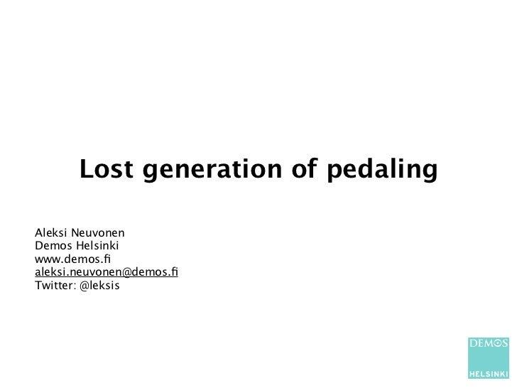 Lost generation of pedalingAleksi NeuvonenDemos Helsinkiwww.demos.fialeksi.neuvonen@demos.fiTwitter: @leksis