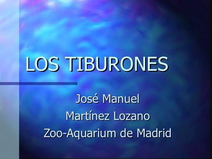 LOS TIBURONES José Manuel Martínez Lozano Zoo-Aquarium de Madrid