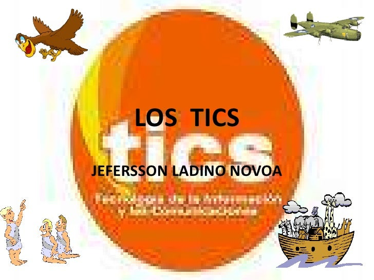LOS  TICS<br />JEFERSSON LADINO NOVOA<br />
