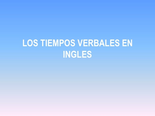 LOS TIEMPOS VERBALES EN         INGLES