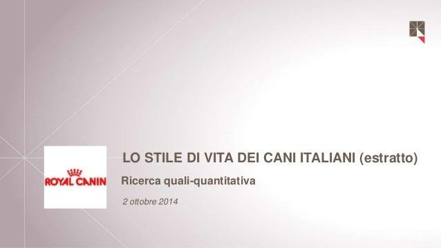 LO STILE DI VITA DEI CANI ITALIANI (estratto)  Ricerca quali-quantitativa  2 ottobre 2014
