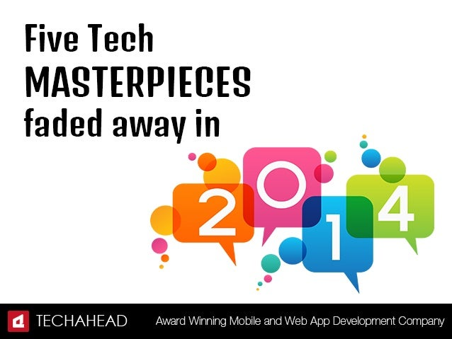 Five Tech  MASTERPIECES  faded away in       fl TEC HAH E AD Award Winning M<: :»bi| e and Web App Development C<: :»rn; :>...
