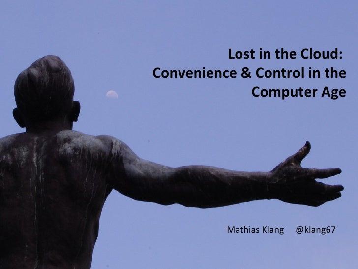 Lost in the Cloud:Convenience & Control in the             Computer Age          Mathias Klang   @klang67