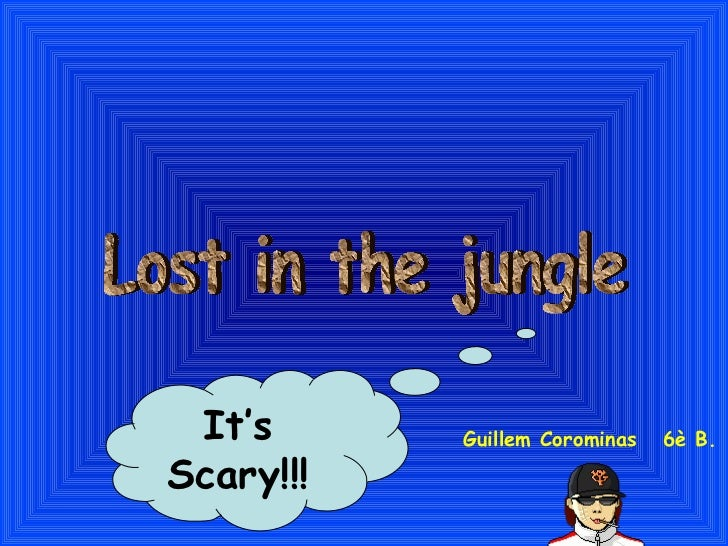 Lost in the jungle It's  Scary!!!  Guillem Corominas  6è B.