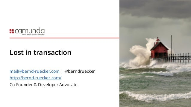 Lost in transaction mail@bernd-ruecker.com | @berndruecker http://bernd-ruecker.com/ Co-Founder & Developer Advocate
