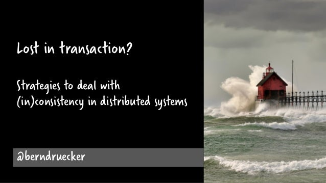 @berndruecker Lost in transaction? Strategies to deal with (in)consistency in distributed systems