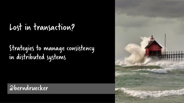 @berndruecker Lost in transaction? Strategies to manage consistency in distributed systems