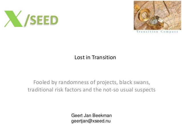 /SEEDX Lost in Transition Fooled by randomness of projects, black swans, traditional risk factors and the not-so usual sus...