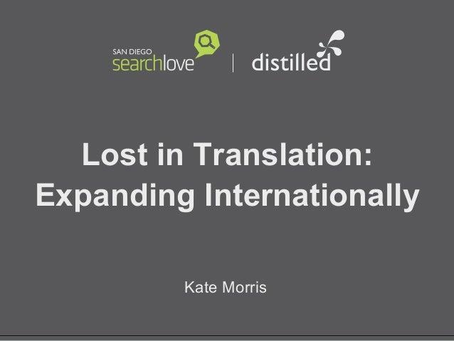 @katemorris Lost in Translation: Expanding Internationally Kate Morris