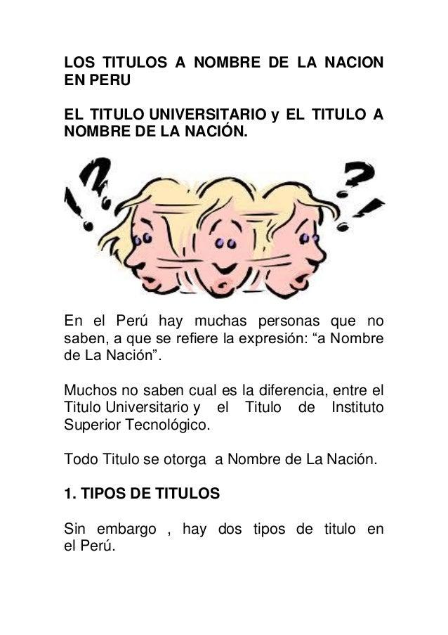 LOS TITULOS A NOMBRE DE LA NACION EN PERU EL TITULO UNIVERSITARIO y EL TITULO A NOMBRE DE LA NACIÓN. En el Perú hay muchas...