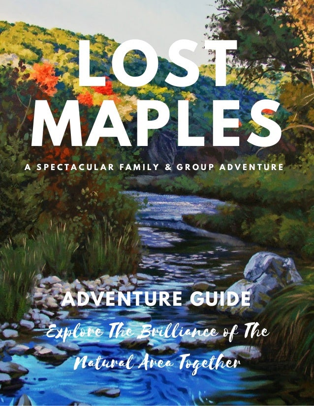 LOST MAPLESA S P E C T A C U L A R F A M I L Y & G R O U P A D V E N T U R E ADVENTURE GUIDE Explore The Brilliance of The...
