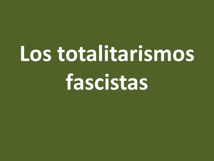 Los totalitarismos     fascistas