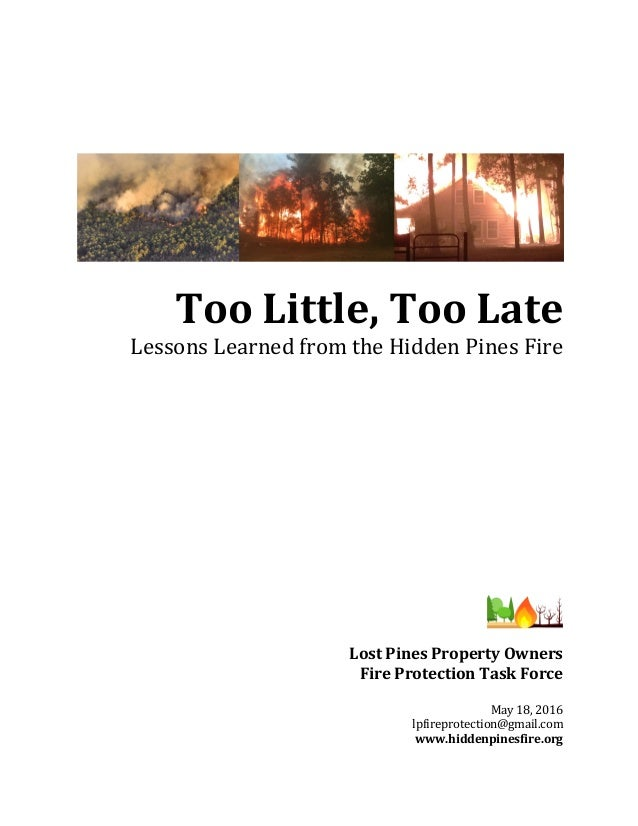 Too	Little,	Too	Late	 Lessons	Learned	from	the	Hidden	Pines	Fire	 	 	 	 	 	 	 	 	 	 	 	 	 	 	 Lost	Pines	Property	Owners		...