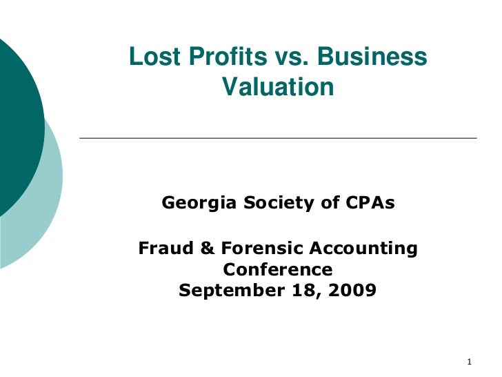 Lost Profits vs. Business        Valuation      Georgia Society of CPAs  Fraud & Forensic Accounting         Conference   ...