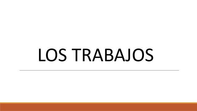 LOS TRABAJOS