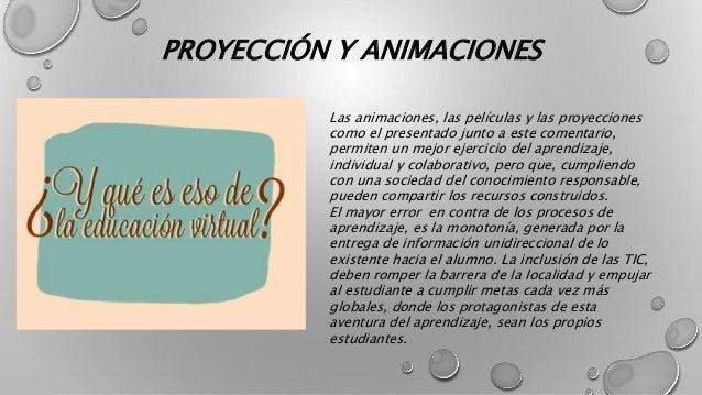 PROYECCIÓN Y ANIMACIONES Las animaciones, las películas y las proyecciones como el presentado junto a este comentario, per...