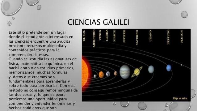 CIENCIAS GALILEI Este sitio pretende ser un lugar donde el estudiante o interesado en las ciencias encuentre una ayudita m...