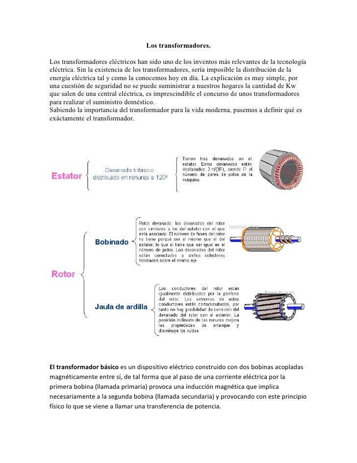 Los transformadores.Los transformadores eléctricos han sido uno de los inventos más relevantes de la tecnologíaeléctrica. ...