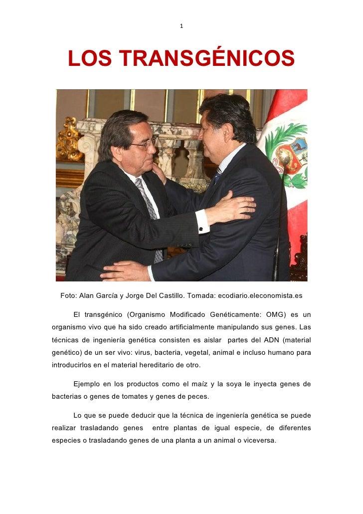 1          LOS TRANSGÉNICOS       Foto: Alan García y Jorge Del Castillo. Tomada: ecodiario.eleconomista.es         El tra...