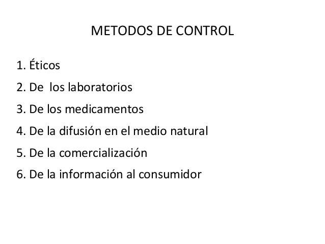 METODOS DE CONTROL1. Éticos2. De los laboratorios3. De los medicamentos4. De la difusión en el medio natural5. De la comer...