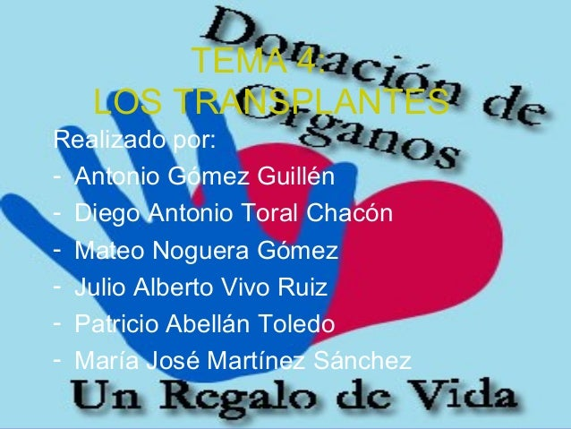 TEMA 4: LOS TRANSPLANTES Realizado por: - Antonio Gómez Guillén - Diego Antonio Toral Chacón - Mateo Noguera Gómez - Julio...