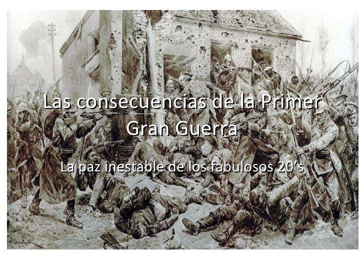 Las consecuencias de la Primer Gran Guerra La paz inestable de los fabulosos 20's