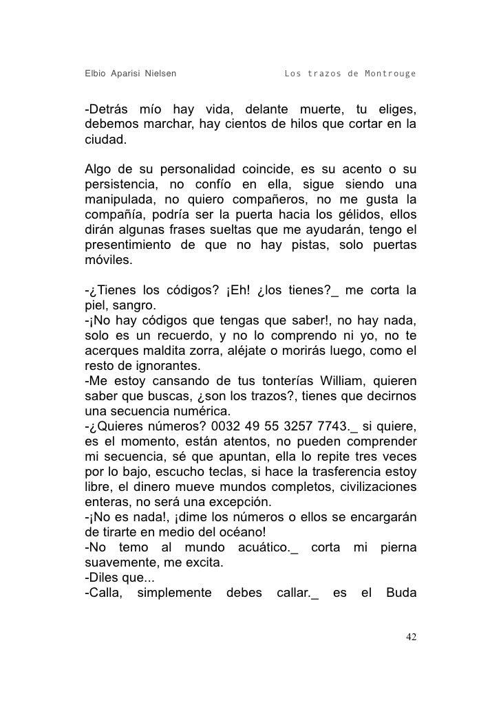 Elbio Aparisi Nielsen             Los trazos de Montrouge   -Detrás mío hay vida, delante muerte, tu eliges, debemos march...