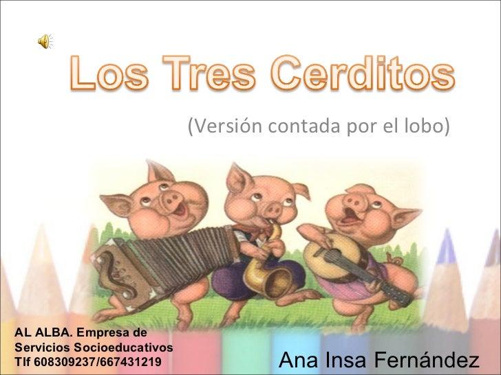 (Versión contada por el lobo) Ana Insa Fernández AL ALBA. Empresa de Servicios Socioeducativos Tlf 608309237/667431219