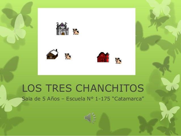 """LOS TRES CHANCHITOS Sala de 5 Años – Escuela N° 1-175 """"Catamarca"""""""