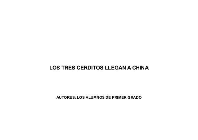 LOS TRES CERDITOS LLEGAN A CHINA  AUTORES: LOS ALUMNOS DE PRIMER GRADO