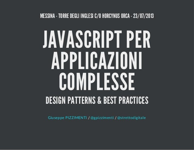 MESSINA - TORRE DEGLI INGLESI C/O HORCYNUS ORCA - 23/07/2013 JAVASCRIPT PER APPLICAZIONI COMPLESSE DESIGN PATTERNS & BEST ...