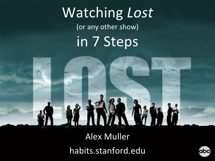 Watching  Lost (or any other show) in 7 Steps Alex Muller habits.stanford.edu