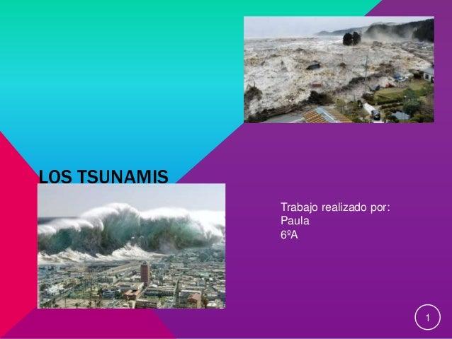 LOS TSUNAMIS 1 Trabajo realizado por: Paula 6ºA