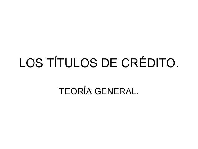 LOS TÍTULOS DE CRÉDITO. TEORÍA GENERAL.