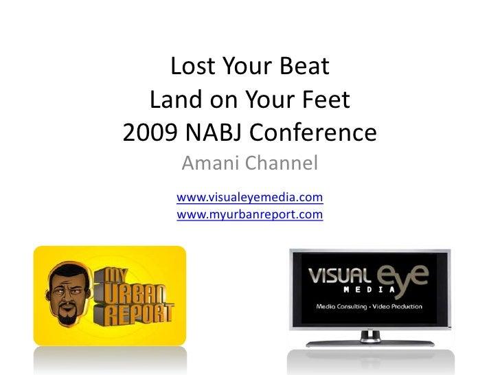 Lost Your BeatLand on Your Feet2009 NABJ Conference<br />Amani Channel<br />www.visualeyemedia.com<br />www.myurbanreport....