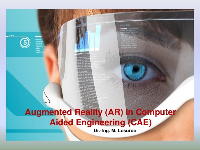 Augmented Reality (AR) in Computer Aided Engineering (CAE) Dr.-Ing. M. Losurdo
