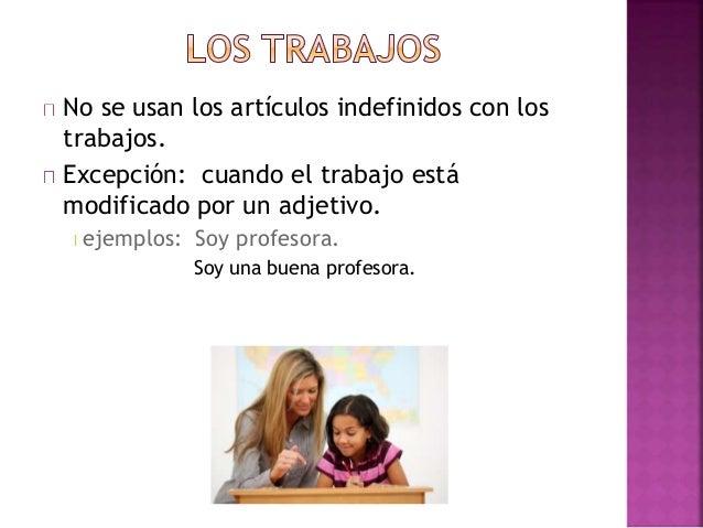 No se usan los artículos indefinidos después  de formas de estos verbos
