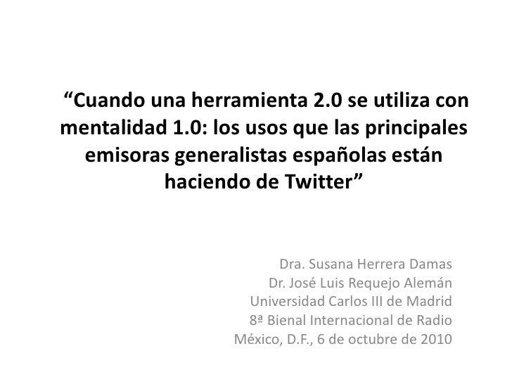 Cuando una herramienta 2.0 se utiliza con una mentalidad 1.0: los usos que las principales emisoras generalistas españolas...