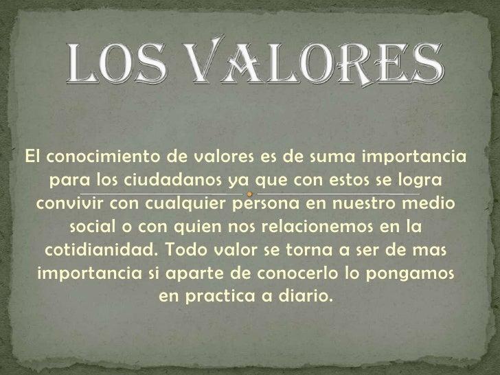 Los valores<br />El conocimiento de valores es de suma importancia para los ciudadanos ya que con estos se logra convivir ...