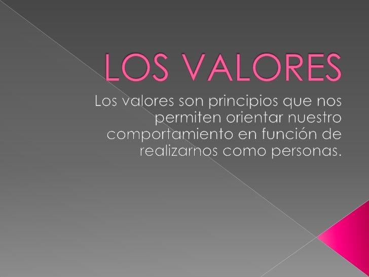 LOS VALORES<br />Los valores son principios que nos permiten orientar nuestro comportamiento en función de realizarnos com...