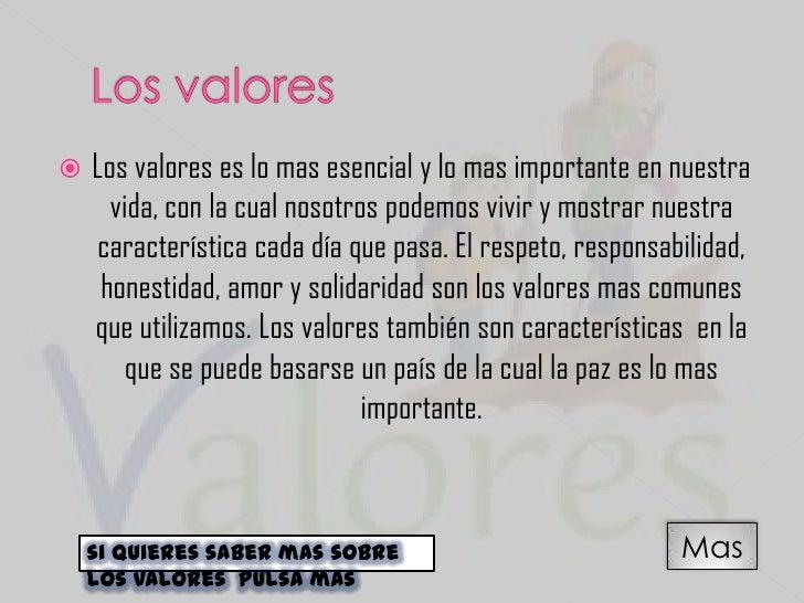   Los valores es lo mas esencial y lo mas importante en nuestra      vida, con la cual nosotros podemos vivir y mostrar ...