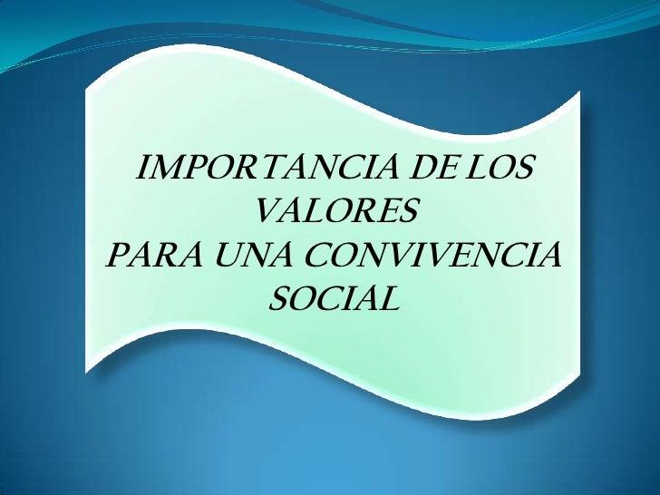 IMPORTANCIA DE LOS      VALORESPARA UNA CONVIVENCIA       SOCIAL