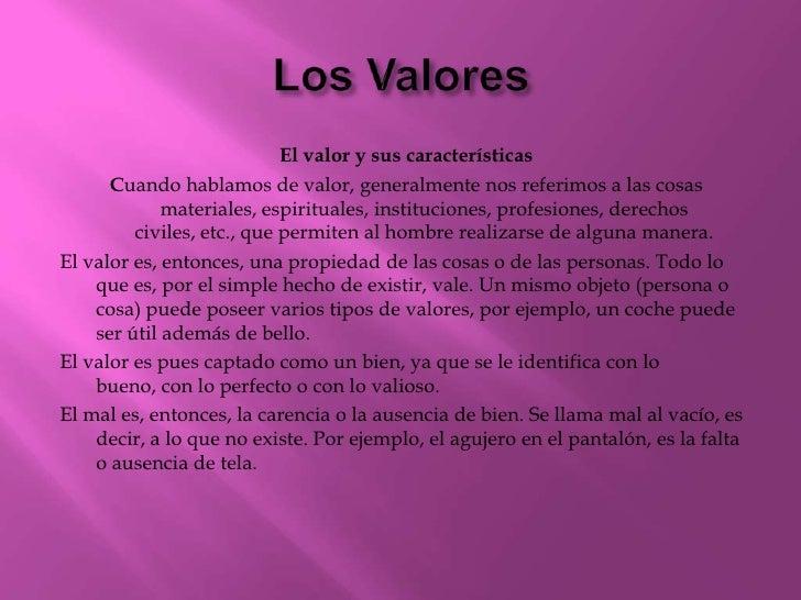 El valor y sus características      Cuando hablamos de valor, generalmente nos referimos a las cosas             materiale...