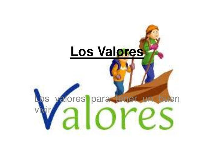 Los ValoresLos valores para tener un buenvivir