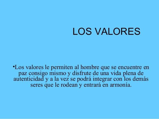 LOS VALORES•Los valores le permiten al hombre que se encuentre en  paz consigo mismo y disfrute de una vida plena deautent...