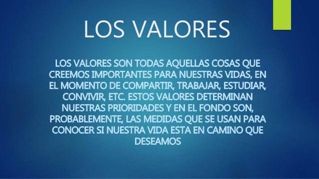 LOS VALORES LOS VALORES SON TODAS AQUELLAS COSAS QUE CREEMOS IMPORTANTES PARA NUESTRAS VIDAS, EN EL MOMENTO DE COMPARTIR, ...