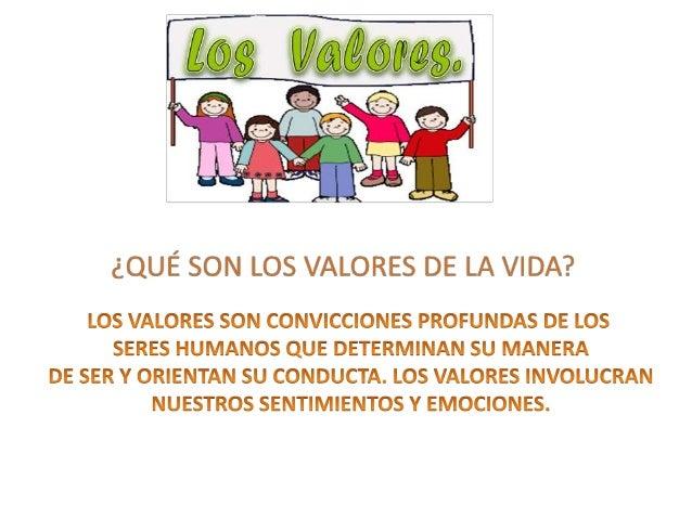 ¿QUÉ SON LOS VALORES DE LA VIDA?   LOS VALORES SON CONVICCIONES PROFUNDAS DE LOS SERES HUMANOS QUE DETERMINAN SU MANERA DE...