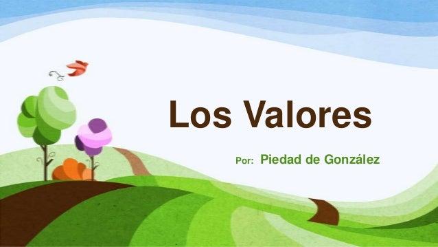 Los Valores Por:  Piedad de González
